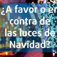 ¿A favor o en contra de las luces de Navidad?