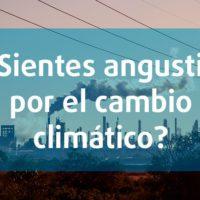 ¿Sientes angustia por el cambio climático?
