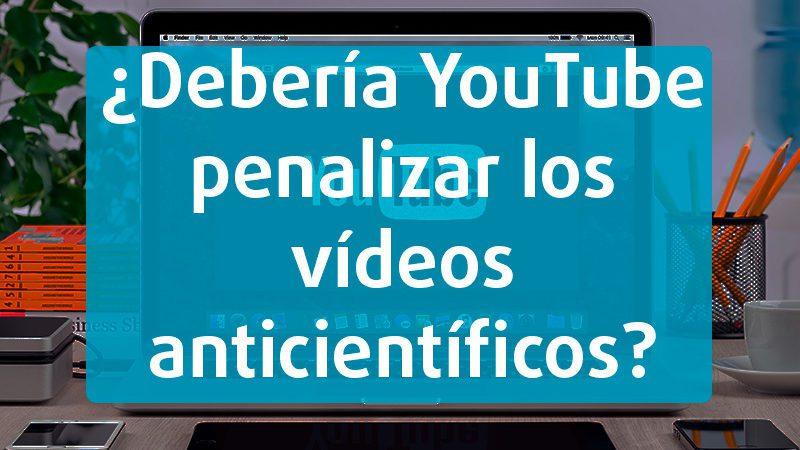 ¿Crees que YouTube debería penalizar los contenidos negacionistas?