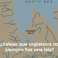¿Sabías que Inglaterra no siempre fue una isla?